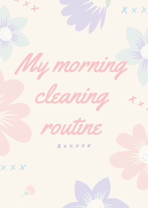 My morning cleaning routine